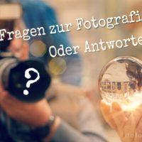 Deine Fragen zur Fotografie und unsere Antworten